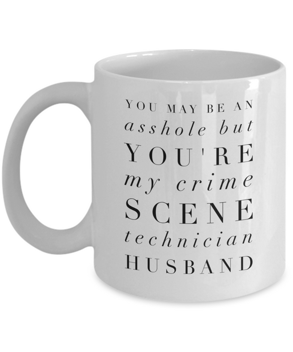 You May Be An Asshole But You'Re My Crime Scene Technician Husband Gag Gift for Coworker Boss Retirement or Birthday - Ribbon Canyon