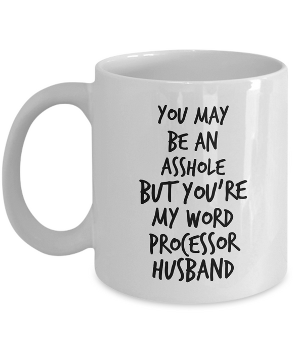 You May Be An Asshole But You'Re My Word Processor Husband, 11oz Coffee Mug  Dad Mom Inspired Gift - Ribbon Canyon