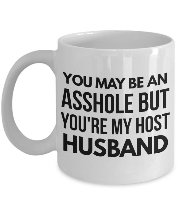 You May Be An Asshole But You'Re My Host Husband, 11oz Coffee Mug Gag Gift for Coworker Boss Retirement or Birthday - Ribbon Canyon
