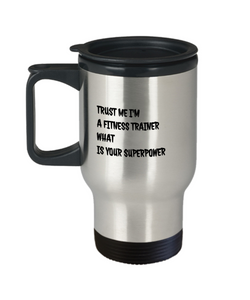 Trust Me I'm a Fitness Trainer What Is Your Superpower, 14Oz Travel Mug Gag Gift for Coworker Boss Retirement or Birthday - Ribbon Canyon