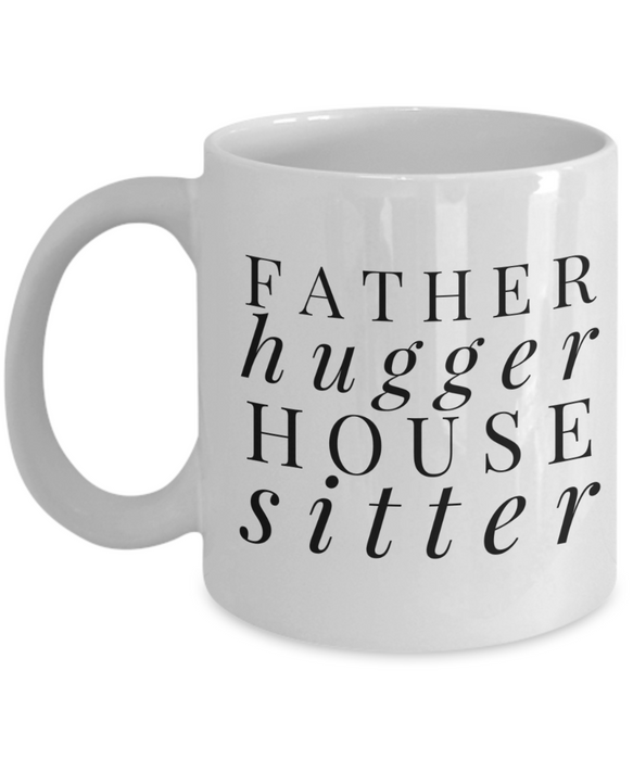 Funny Mug Father Hugger House Sitter   11oz Coffee Mug Gag Gift for Coworker Boss Retirement - Ribbon Canyon