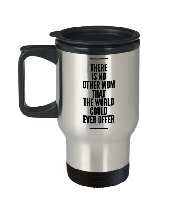 There Is No Other Mom That The World Could Ever Offer  14oz Coffee Mug Mom & Dad Inspireation Gift - Ribbon Canyon