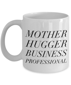 Funny Mug Mother Hugger Business Professional   11oz Coffee Mug Gag Gift for Coworker Boss Retirement - Ribbon Canyon