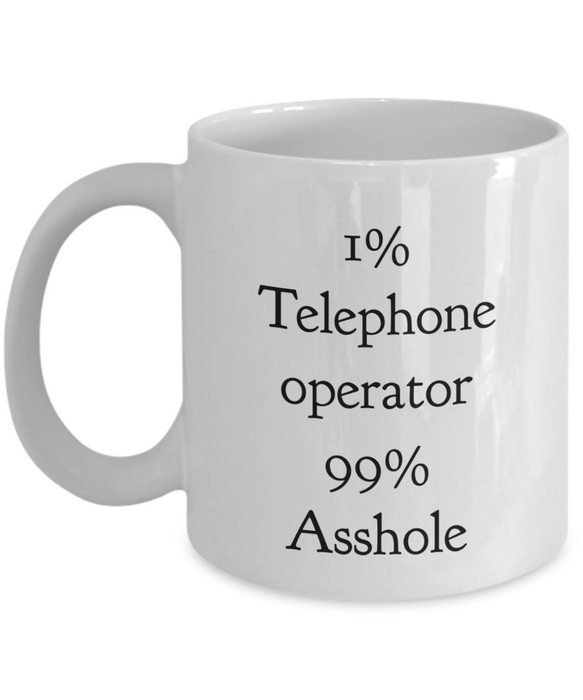 1% Telephone Operator 99% Asshole  11oz Coffee Mug Best Inspirational Gifts - Ribbon Canyon