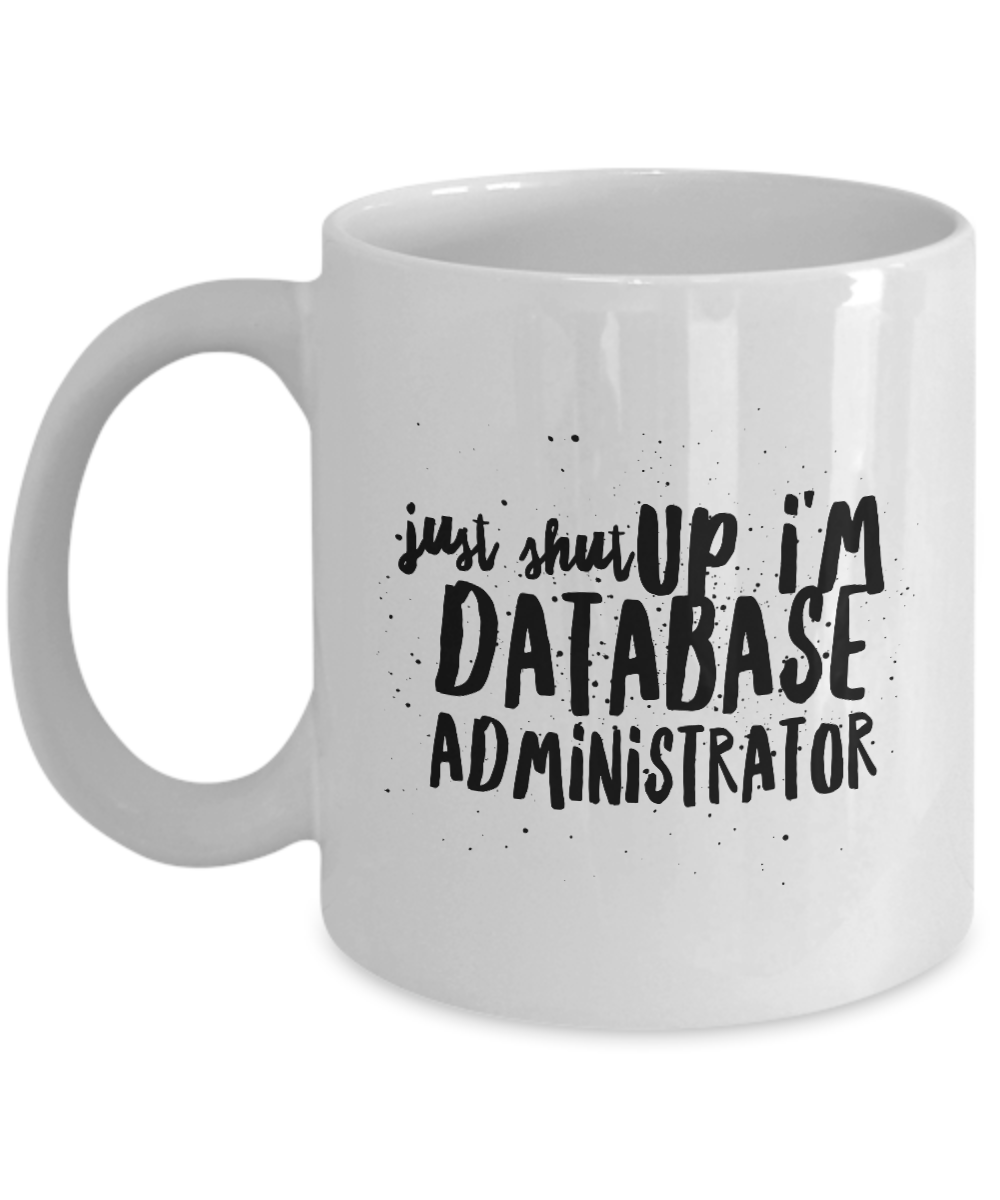 Funny Mug Just Shut Up I'm Database Administrator 11Oz Coffee Mug Funny Christmas Gift for Dad, Grandpa, Husband From Son, Daughter, Wife for Coffee & Tea Lovers Birthday Gift Ceramic - Ribbon Canyon