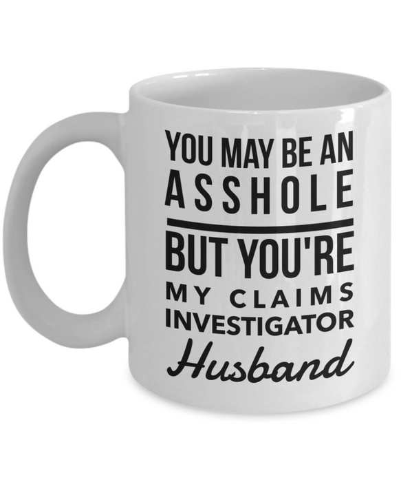 You May Be An Asshole But You'Re My Claims Investigator Husband, 11oz Coffee Mug Gag Gift for Coworker Boss Retirement or Birthday - Ribbon Canyon
