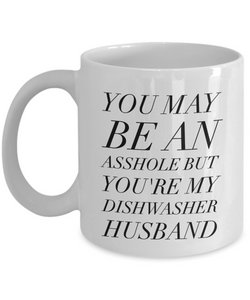You May Be An Asshole But You'Re My Dishwasher Husband, 11oz Coffee Mug  Dad Mom Inspired Gift - Ribbon Canyon