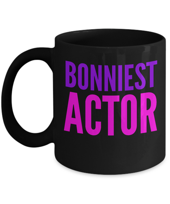 Bonniest Actor -  Coworker Friend Retirement Birthday or Graduate Gift -   11oz Coffee Mug - Ribbon Canyon