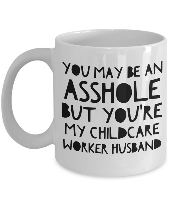 You May Be An Asshole But You'Re My Childcare Worker Husband, 11oz Coffee Mug  Dad Mom Inspired Gift - Ribbon Canyon