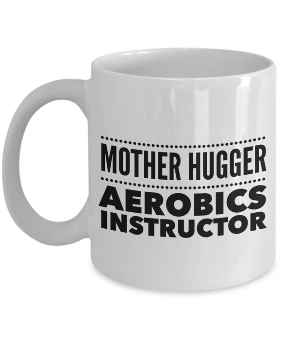 Mother Hugger Aerobics Instructor, 11oz Coffee Mug Gag Gift for Coworker Boss Retirement or Birthday - Ribbon Canyon
