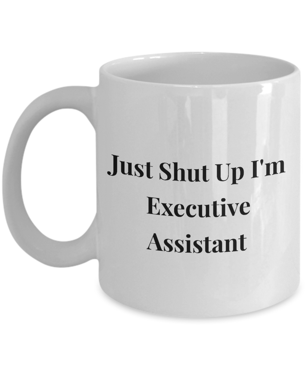 Funny Executive Assistant 11Oz Coffee Mug , Just Shut Up I'm Executive Assistant for Dad, Grandpa, Husband From Son, Daughter, Wife for Coffee & Tea Lovers - Ribbon Canyon