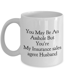 Funny Mug You May Be An Asshole But You'Re My Insurance Sales Agent Husband   11oz Coffee Mug Gag Gift for Coworker Boss Retirement - Ribbon Canyon