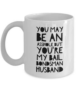 You May Be An Asshole But You'Re My Bail Bondsman Husband  11oz Coffee Mug Best Inspirational Gifts - Ribbon Canyon