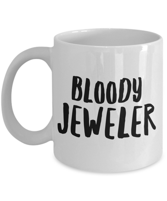 Funny Mug Bloody Jeweler   11oz Coffee Mug Gag Gift for Coworker Boss Retirement - Ribbon Canyon