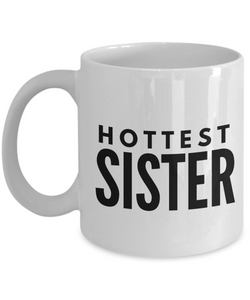 Hottest Sister - Inspired Gifts for Dad Mom Birthday Father or Mother Day   11oz Coffee Mug - Ribbon Canyon
