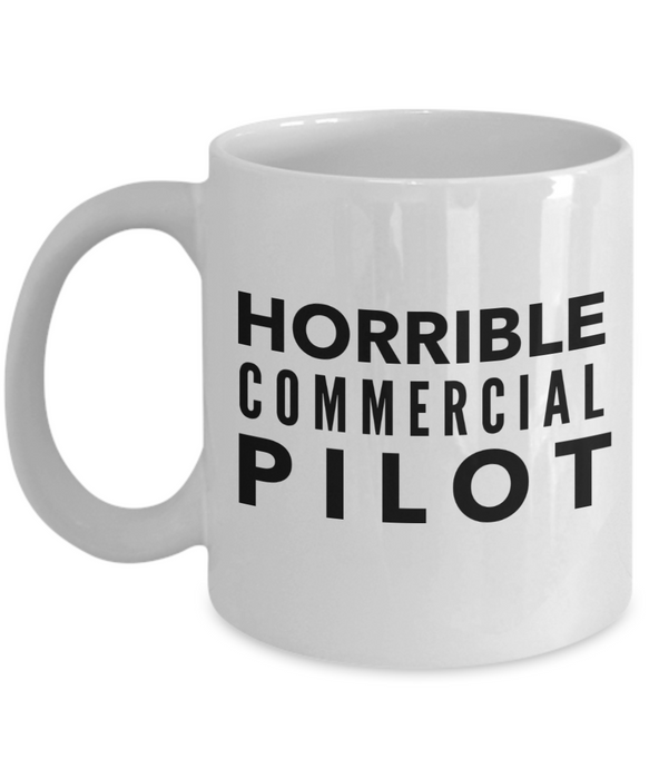 Horrible Commercial Pilot, 11oz Coffee Mug  Dad Mom Inspired Gift - Ribbon Canyon