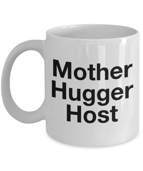 Mother Hugger Host, 11oz Coffee Mug  Dad Mom Inspired Gift - Ribbon Canyon