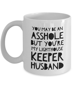 You May Be An Asshole But You'Re My Lighthouse Keeper Husband, 11oz Coffee Mug Gag Gift for Coworker Boss Retirement or Birthday - Ribbon Canyon