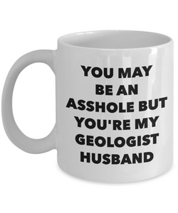 You May Be An Asshole But You'Re My Geologist Husband, 11oz Coffee Mug  Dad Mom Inspired Gift - Ribbon Canyon