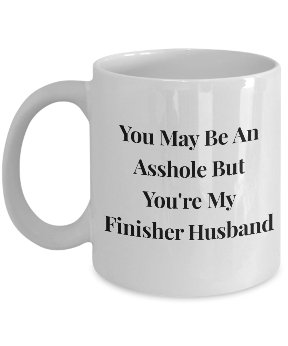 You May Be An Asshole But You'Re My Finisher Husband, 11oz Coffee Mug Best Inspirational Gifts - Ribbon Canyon