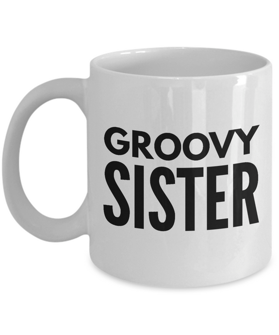 Groovy Sister - Inspired Gifts for Dad Mom Birthday Father or Mother Day   11oz Coffee Mug - Ribbon Canyon