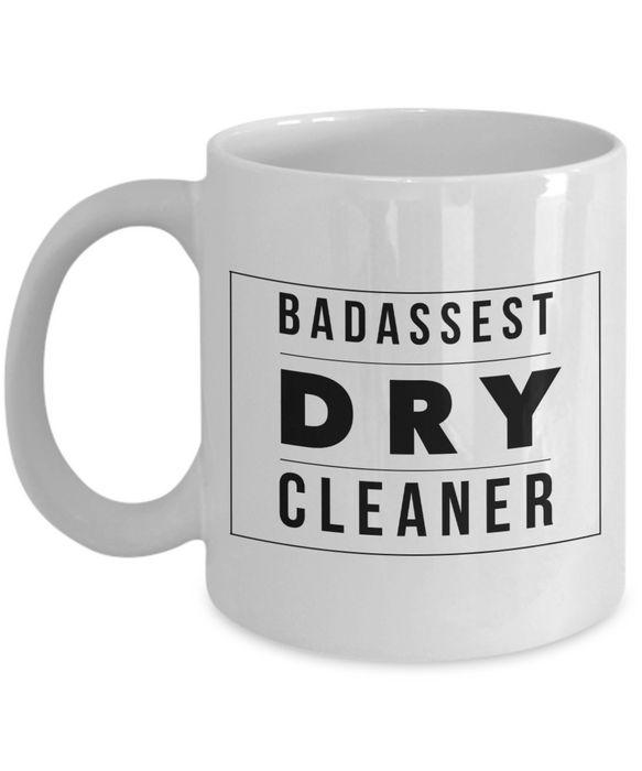 Badassest Dry Cleaner, 11oz Coffee Mug Best Inspirational Gifts - Ribbon Canyon