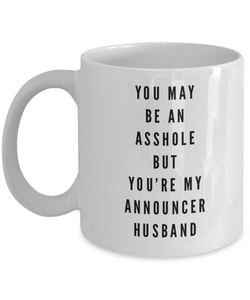 You May Be An Asshole But You'Re My Announcer Husband Gag Gift for Coworker Boss Retirement or Birthday - Ribbon Canyon