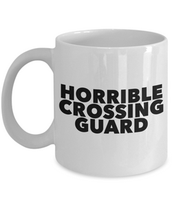 Horrible Crossing Guard, 11oz Coffee Mug Best Inspirational Gifts - Ribbon Canyon