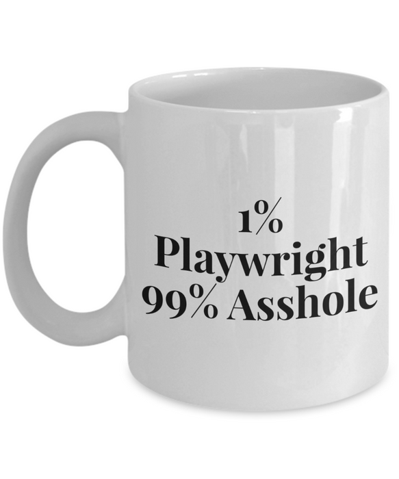 1% Playwright 99% Asshole  11oz Coffee Mug Best Inspirational Gifts - Ribbon Canyon