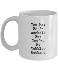 You May Be An Asshole But You'Re My Cobbler Husband, 11oz Coffee Mug Best Inspirational Gifts - Ribbon Canyon