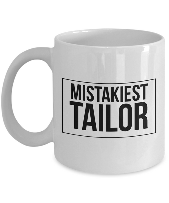 Mistakiest Tailor, 11oz Coffee Mug Best Inspirational Gifts - Ribbon Canyon
