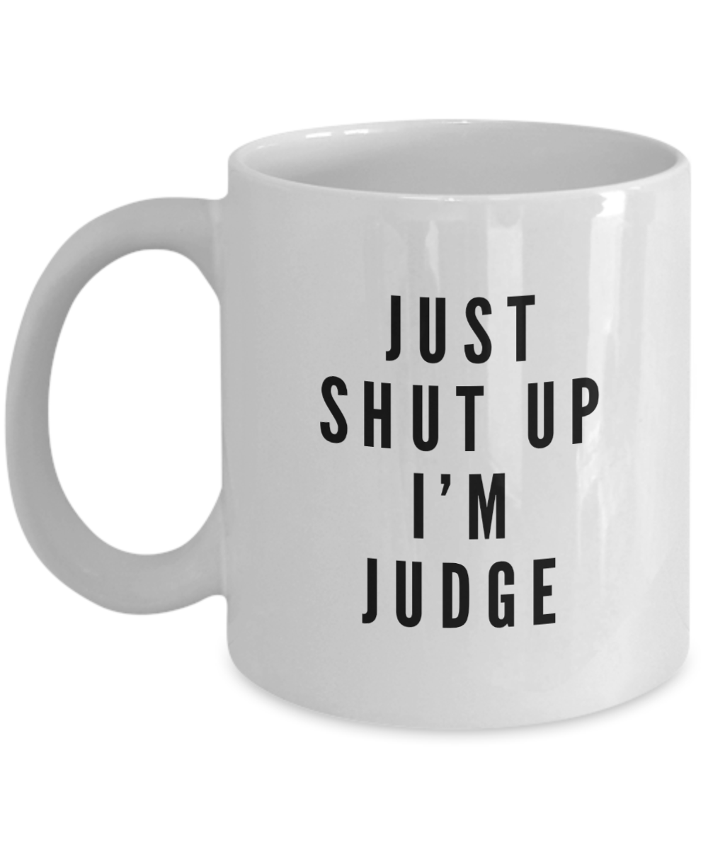 Just Shut Up I'm Judge, 11Oz Coffee Mug Unique Gift Idea for Him, Her, Mom, Dad - Perfect Birthday Gifts for Men or Women / Birthday / Christmas Present - Ribbon Canyon