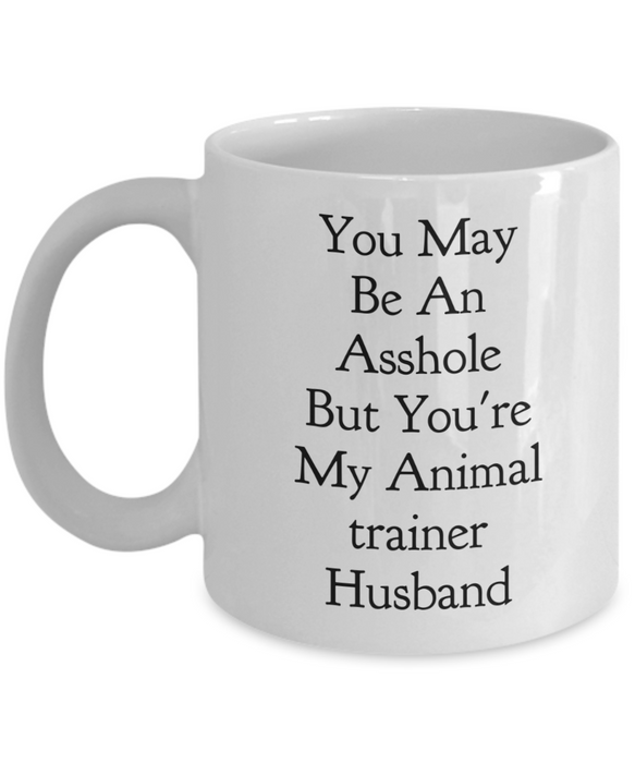 Funny Mug You May Be An Asshole But You'Re My Animal Trainer Husband   11oz Coffee Mug Gag Gift for Coworker Boss Retirement - Ribbon Canyon