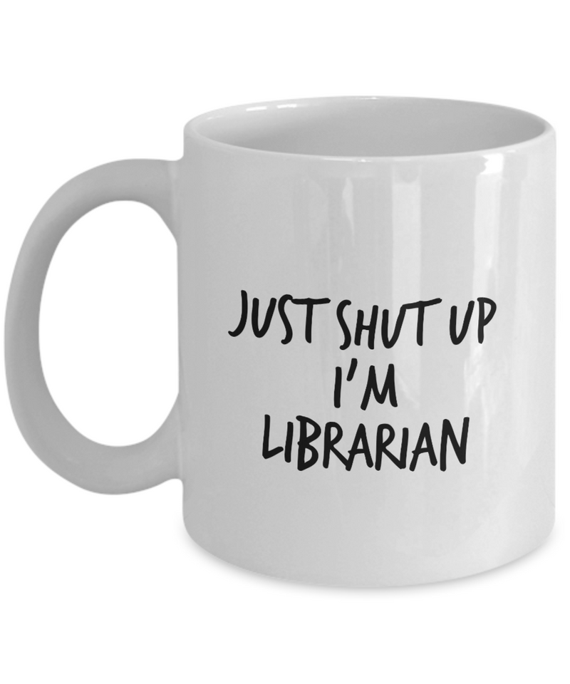 Just Shut Up I'm Librarian, 11Oz Coffee Mug Unique Gift Idea for Him, Her, Mom, Dad - Perfect Birthday Gifts for Men or Women / Birthday / Christmas Present - Ribbon Canyon