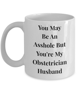 You May Be An Asshole But You'Re My Obstetrician Husband, 11oz Coffee Mug Best Inspirational Gifts - Ribbon Canyon