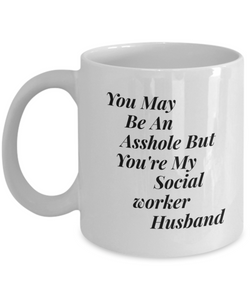 You May Be An Asshole But You'Re My Social Worker Husband, 11oz Coffee Mug Best Inspirational Gifts - Ribbon Canyon