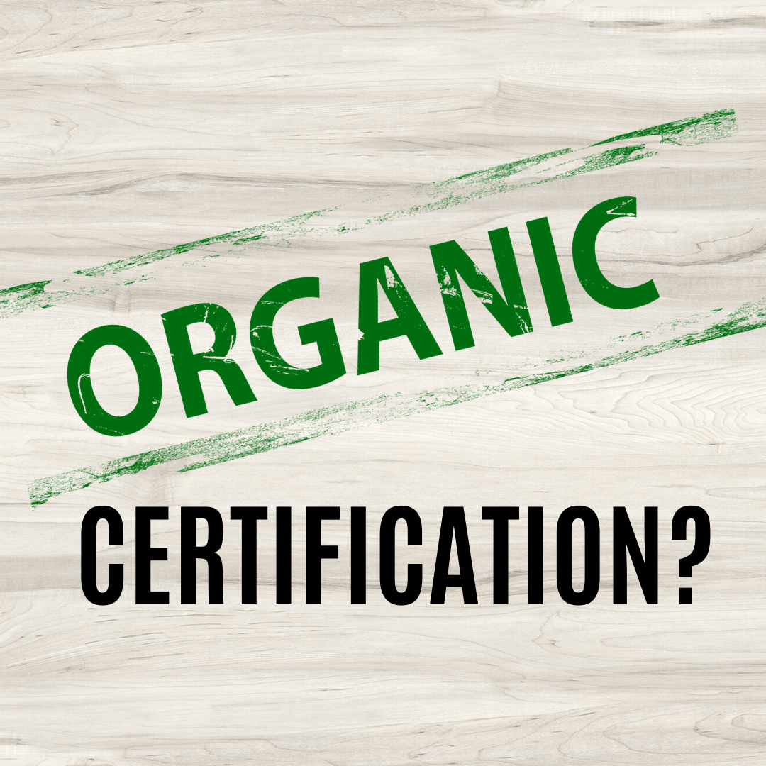Organic Certification? Why is it important?
