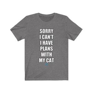 Sorry I Can't I Have Plans With My Cat Tee