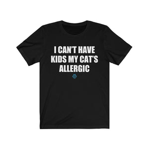 I Can't Have Kids My Cat's Allergic Tee
