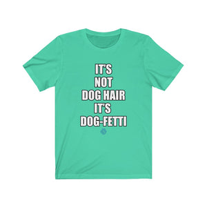 It's Not Dog Hair It's Dog-Fetti Tee