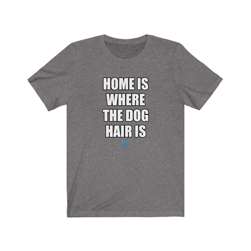 Home Is Where The Dog Hair Is Tee