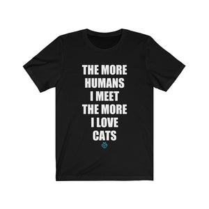 The More Humans I Meet The More I Love Cats Tee