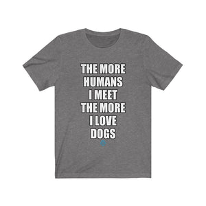 The More Humans I Meet The More I Love Dogs Tee
