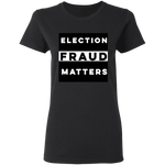 Election Fraud Matters Women's Tee