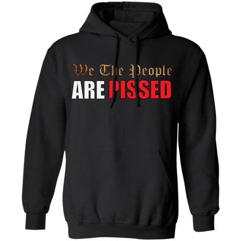 We The People Are Pissed Hoodie - tyrannysucks