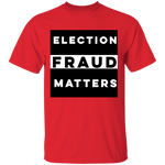 Election Fraud Matters Tee - tyrannysucks