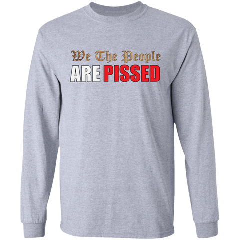 We The People Are Pissed Long Sleeve