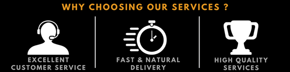 Why we are your #1 choice ! Excellent customer service, Fast & natural delivery, High Quality services