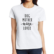 Load image into Gallery viewer, Dog Mother Wine Lover Women's Dog Mom T-Shirt