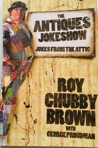 Roy Chubby Brown - The Antiques Jokeshow - Jokes from the Attic Softback Book (Signed version available) - The Celebrity Gift Company